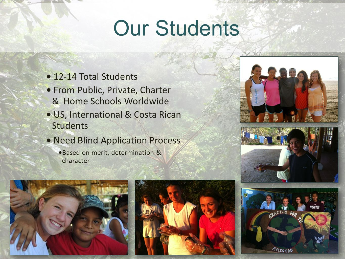 Our Students 12-14 Total Students From Public, Private, Charter & Home Schools Worldwide US, International & Costa Rican Students Need Blind Applicati
