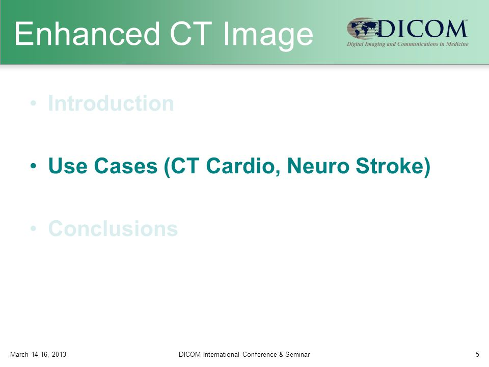 Enhanced CT Image Introduction Use Cases (CT Cardio, Neuro Stroke) Conclusions March 14-16, 2013DICOM International Conference & Seminar5