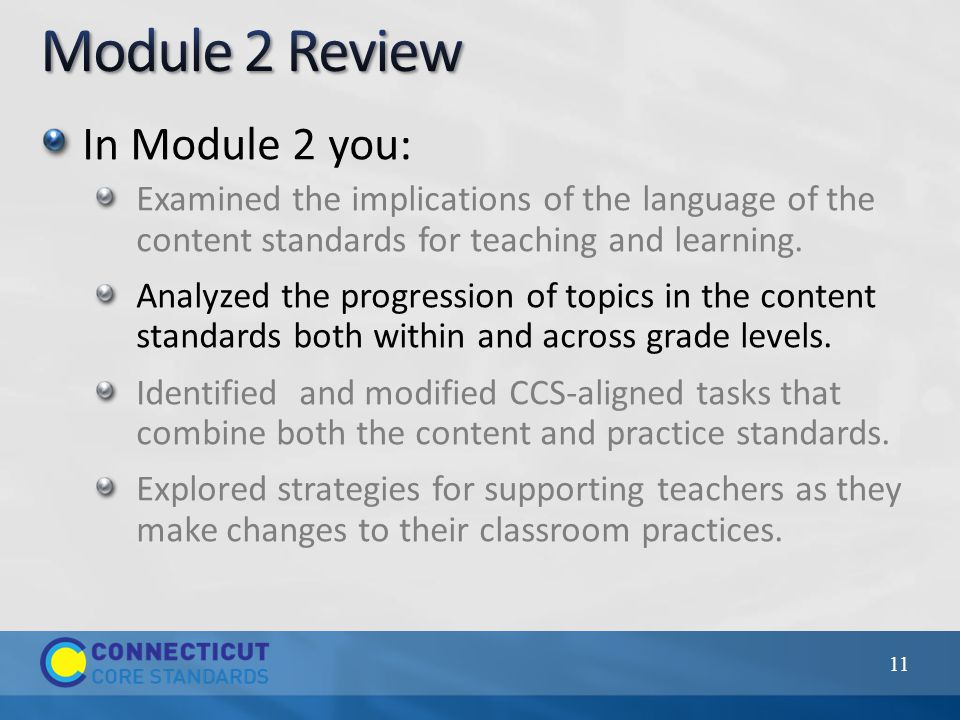 In Module 2 you: Examined the implications of the language of the content standards for teaching and learning.
