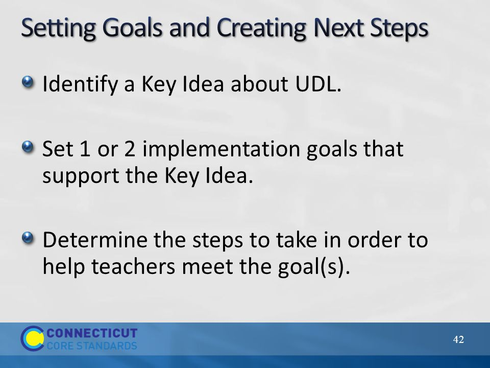 Identify a Key Idea about UDL. Set 1 or 2 implementation goals that support the Key Idea.
