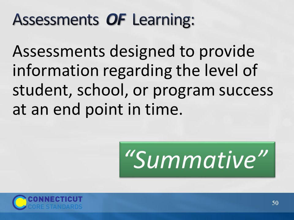 Assessments designed to provide information regarding the level of student, school, or program success at an end point in time.