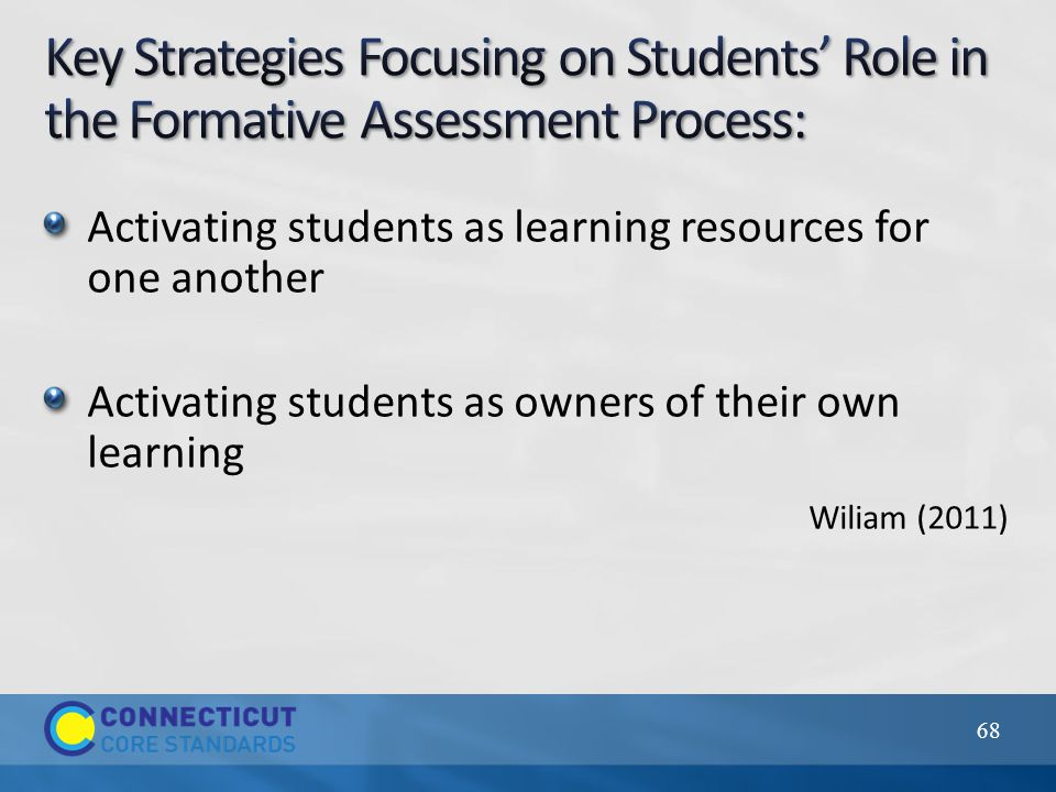 Activating students as learning resources for one another Activating students as owners of their own learning Wiliam (2011) 68