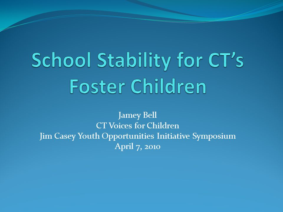 Jamey Bell CT Voices for Children Jim Casey Youth Opportunities Initiative Symposium April 7, 2010