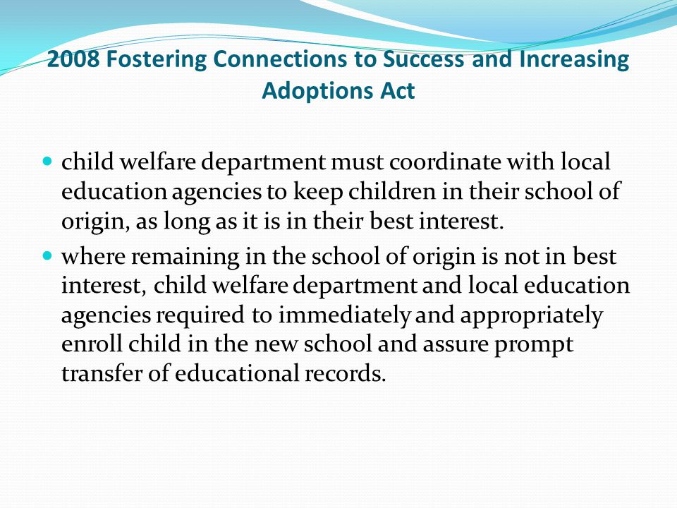2008 Fostering Connections to Success and Increasing Adoptions Act child welfare department must coordinate with local education agencies to keep chil