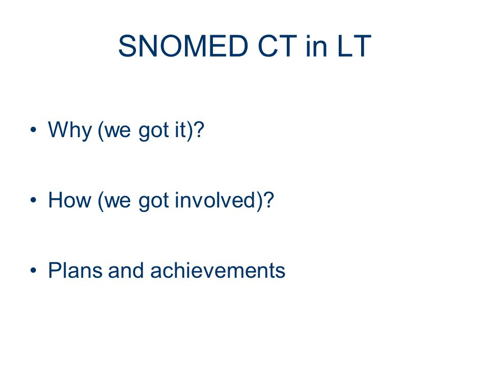 SNOMED CT in LT Why (we got it) How (we got involved) Plans and achievements