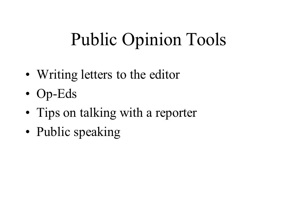 Public Opinion Tools Writing letters to the editor Op-Eds Tips on talking with a reporter Public speaking