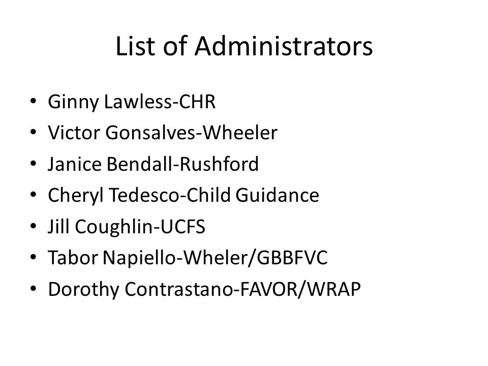 List of Administrators Ginny Lawless-CHR Victor Gonsalves-Wheeler Janice Bendall-Rushford Cheryl Tedesco-Child Guidance Jill Coughlin-UCFS Tabor Napiello-Wheler/GBBFVC Dorothy Contrastano-FAVOR/WRAP