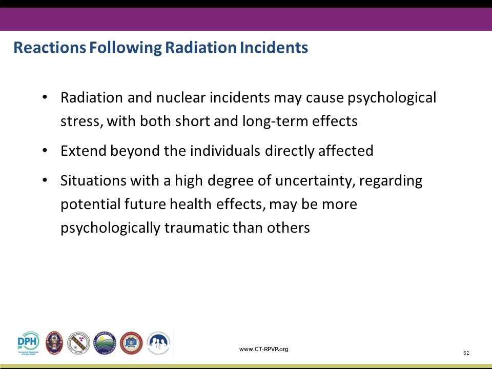 www.CT-RPVP.org Reactions Following Radiation Incidents Radiation and nuclear incidents may cause psychological stress, with both short and long-term