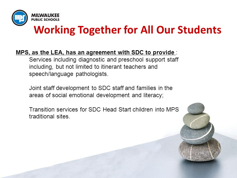 Working Together for All Our Students MPS, as the LEA, has an agreement with SDC to provide : Services including diagnostic and preschool support staf