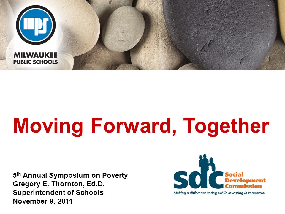 Moving Forward, Together 5 th Annual Symposium on Poverty Gregory E.