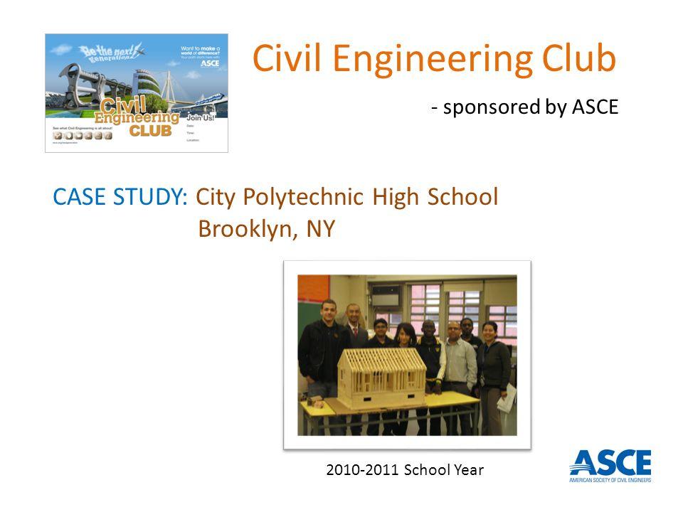CASE STUDY: City Polytechnic High School Brooklyn, NY Civil Engineering Club - sponsored by ASCE 2010-2011 School Year