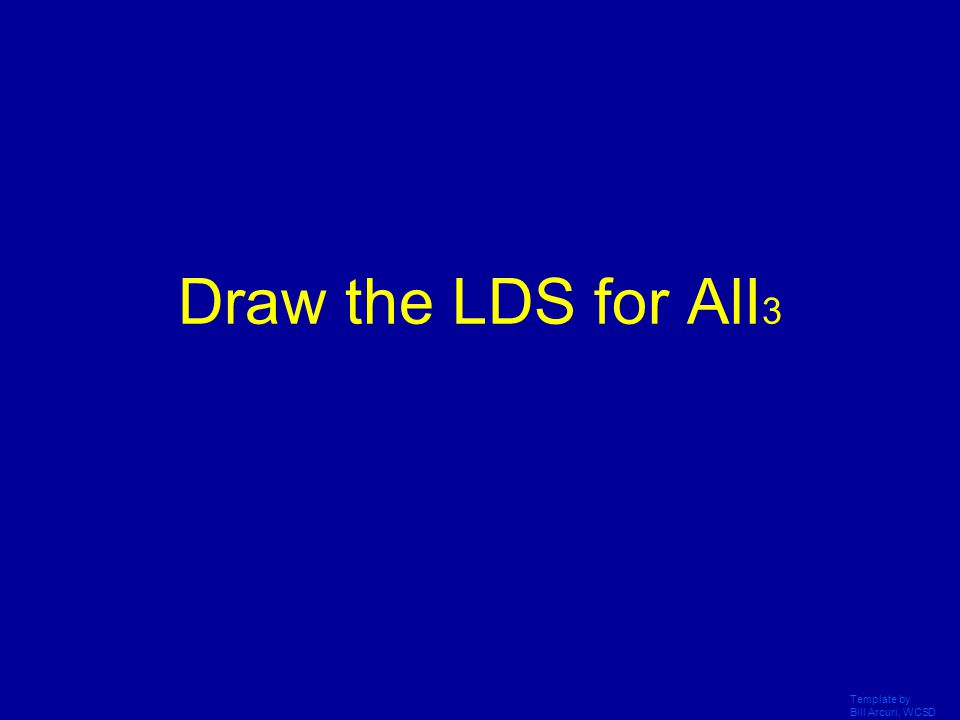 Template by Bill Arcuri, WCSD Ha ha trick question, you cant do an LDS for an ionic compound BORONS!!......unless you do the separate LDS's for the io