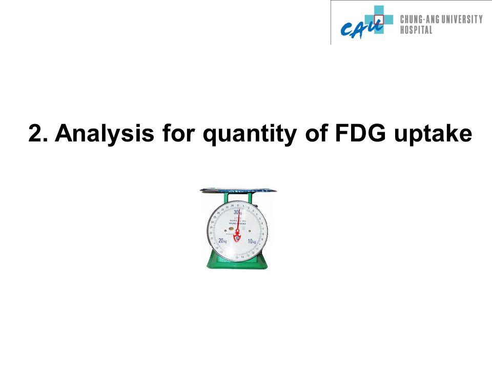 2. Analysis for quantity of FDG uptake