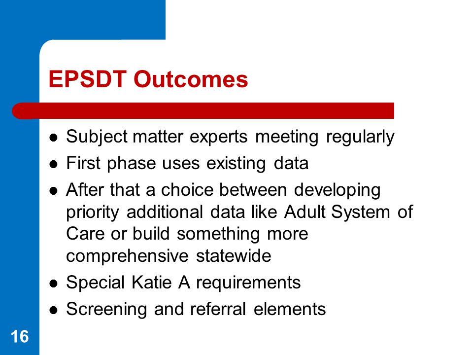 EPSDT Outcomes Subject matter experts meeting regularly First phase uses existing data After that a choice between developing priority additional data
