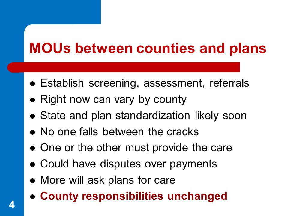 MOUs between counties and plans Establish screening, assessment, referrals Right now can vary by county State and plan standardization likely soon No