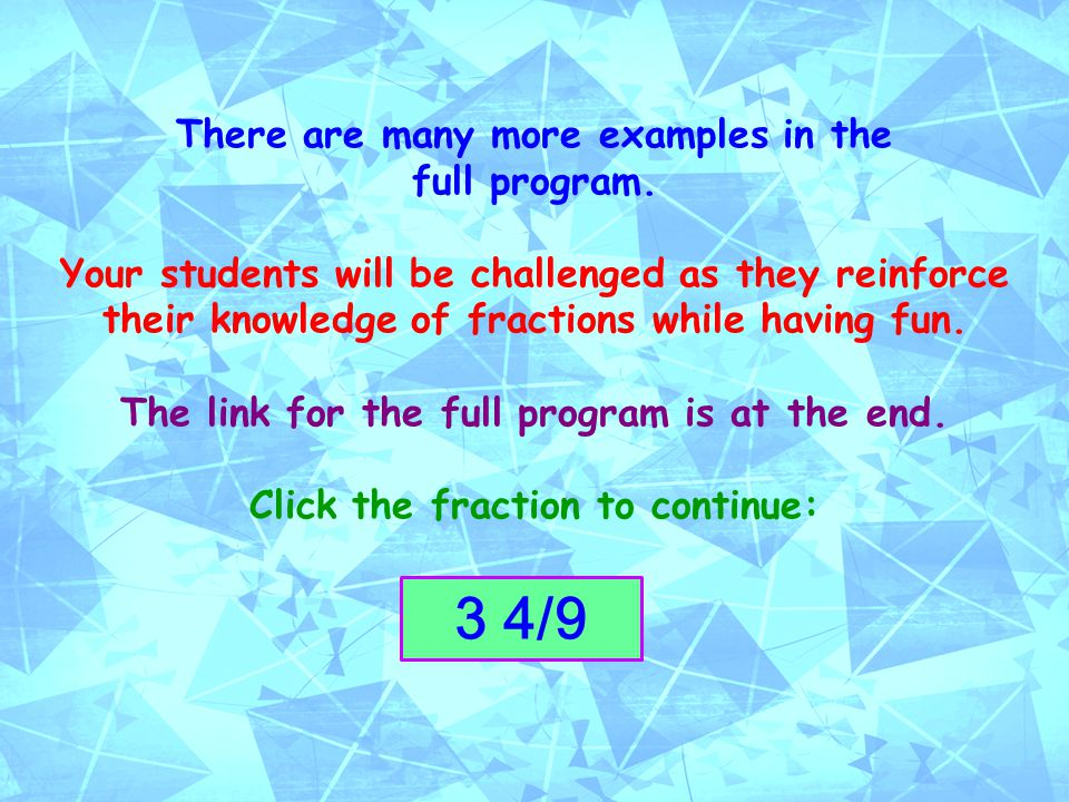 There are many more examples in the full program. Your students will be challenged as they reinforce their knowledge of fractions while having fun. Th