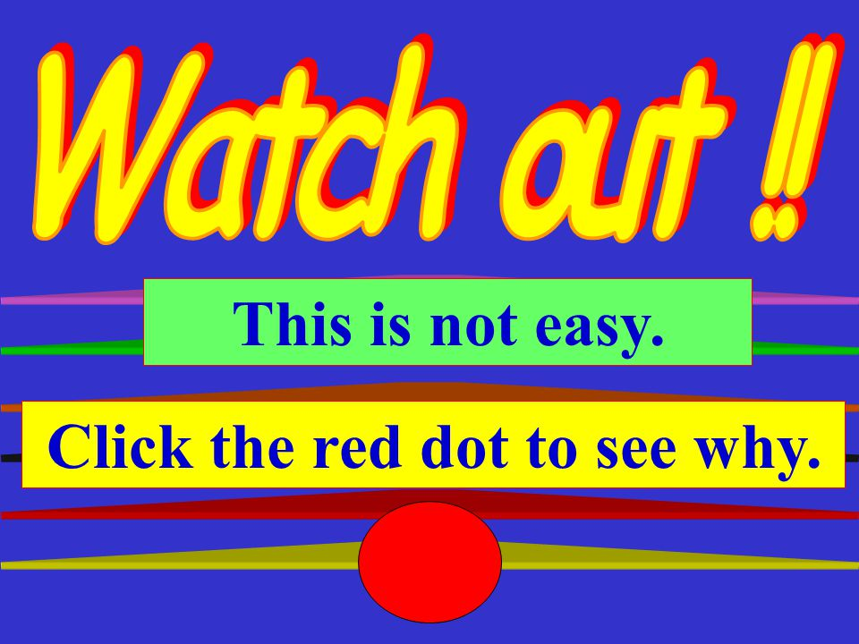 Click the red..dot to go on.