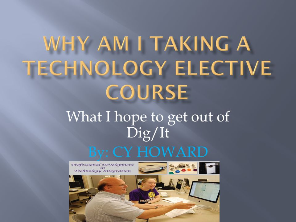 What I hope to get out of Dig/It By: CY HOWARD