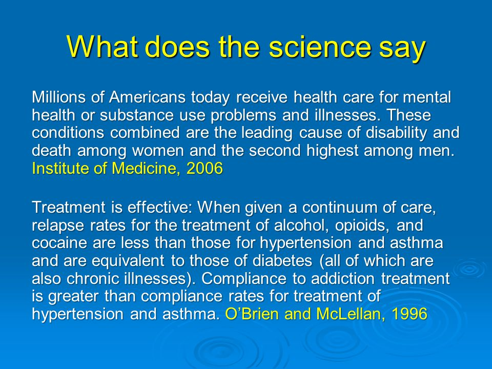 What does the science say Millions of Americans today receive health care for mental health or substance use problems and illnesses.