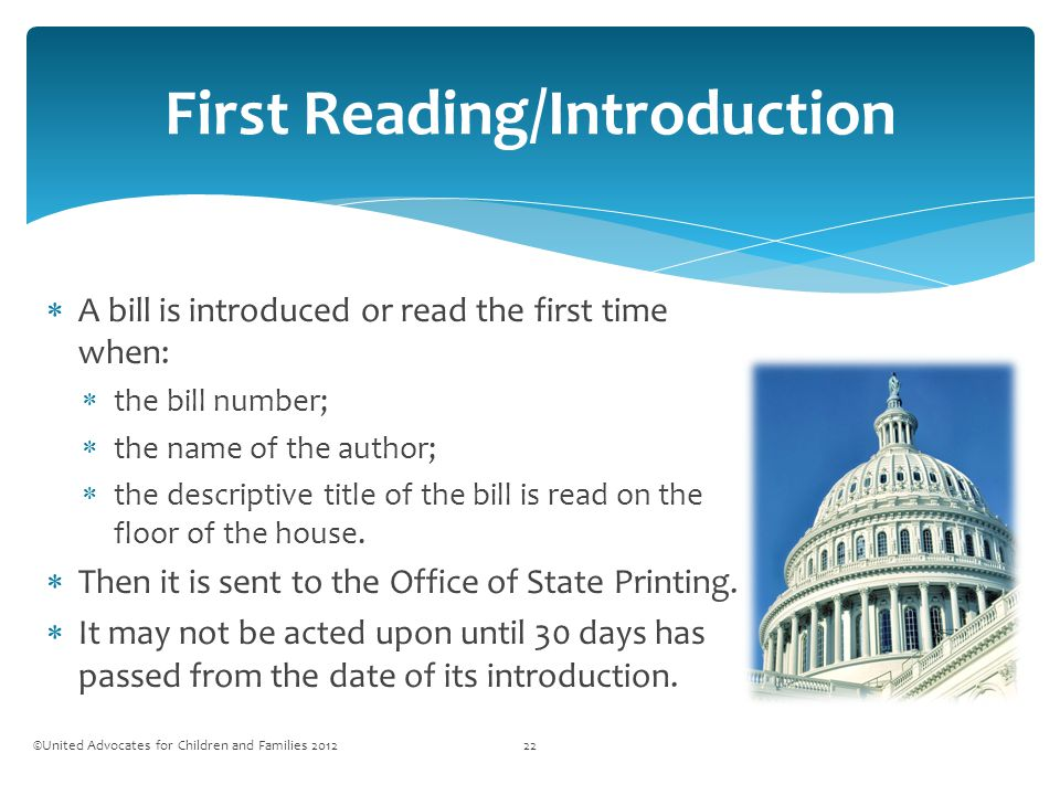  A bill is introduced or read the first time when:  the bill number;  the name of the author;  the descriptive title of the bill is read on the floor of the house.
