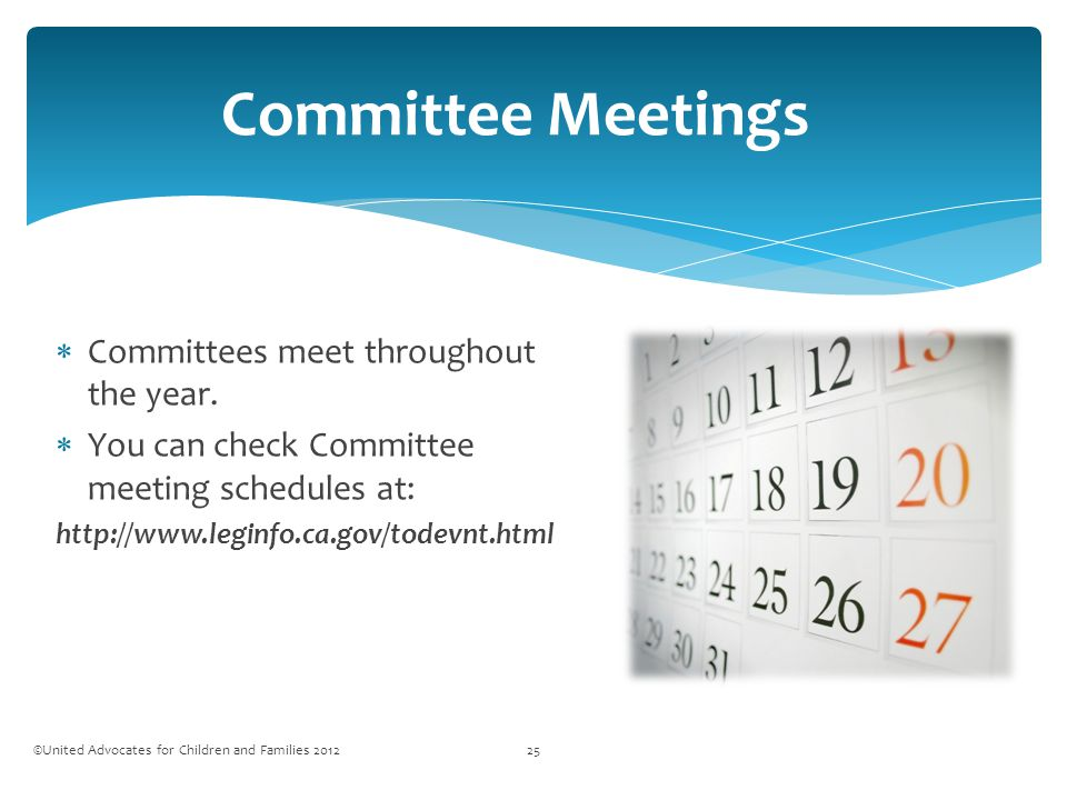 Committee Meetings ©United Advocates for Children and Families 201225  Committees meet throughout the year.