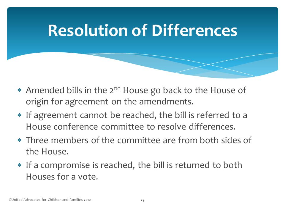  Amended bills in the 2 nd House go back to the House of origin for agreement on the amendments.