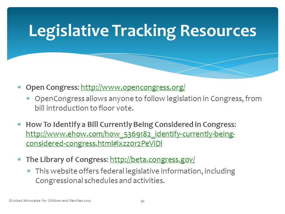  Open Congress: http://www.opencongress.org/http://www.opencongress.org/  OpenCongress allows anyone to follow legislation in Congress, from bill introduction to floor vote.