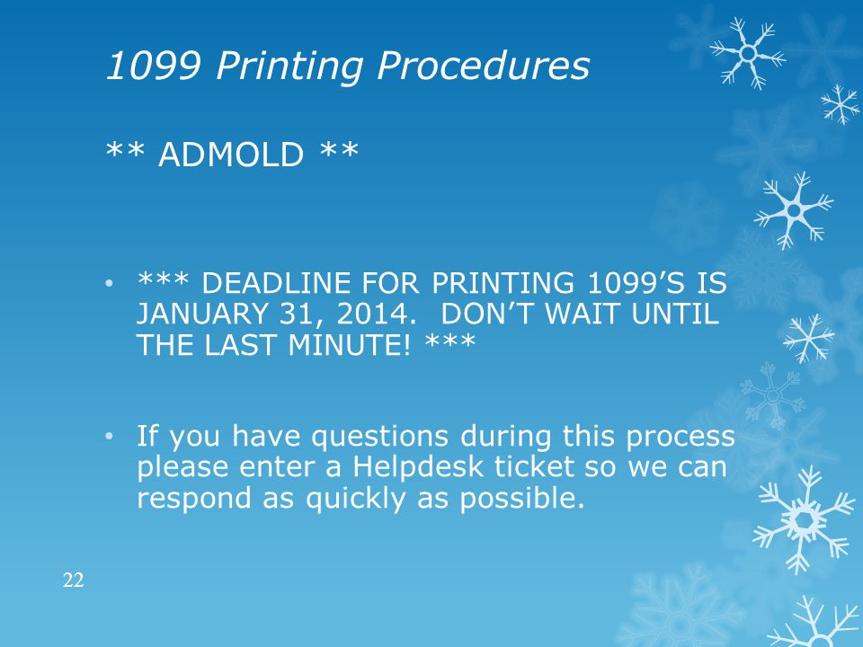 1099 Printing Procedures ** ADMOLD ** *** DEADLINE FOR PRINTING 1099'S IS JANUARY 31, 2014.