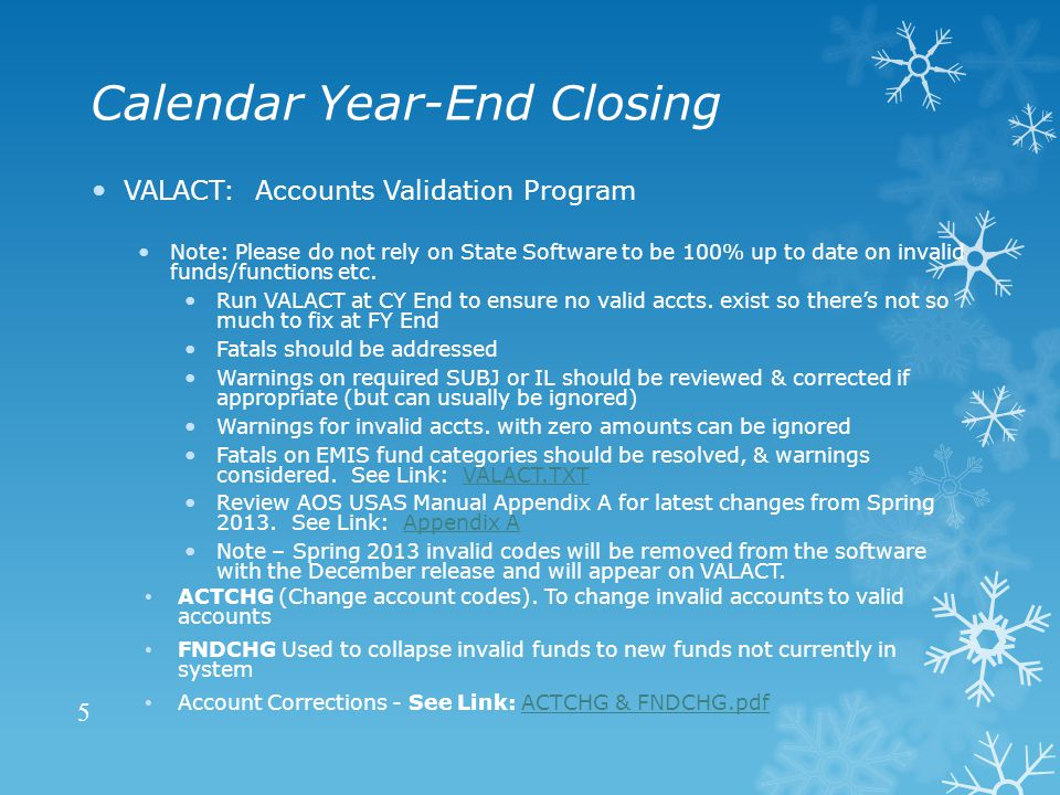 Calendar Year-End Closing VALACT: Accounts Validation Program Note: Please do not rely on State Software to be 100% up to date on invalid funds/functions etc.