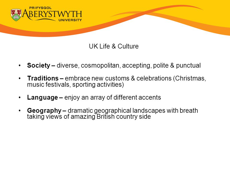 UK Life & Culture Society – diverse, cosmopolitan, accepting, polite & punctual Traditions – embrace new customs & celebrations (Christmas, music fest