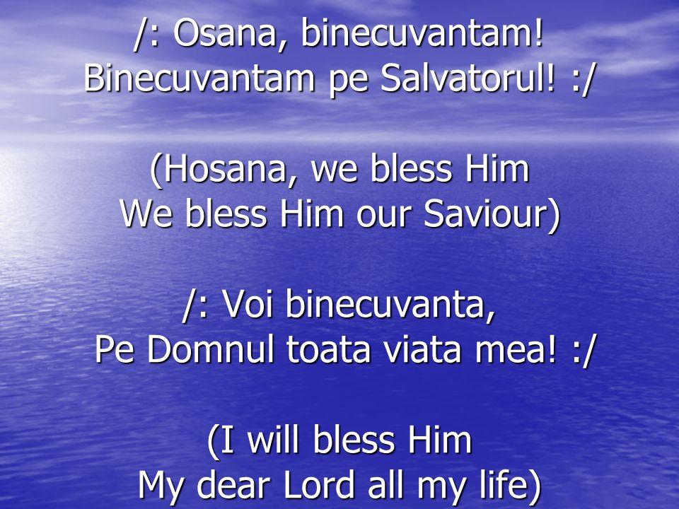 /: Osana, binecuvantam. Binecuvantam pe Salvatorul.