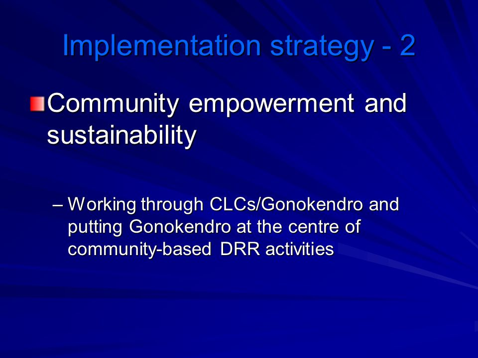 Implementation strategy - 2 Community empowerment and sustainability –Working through CLCs/Gonokendro and putting Gonokendro at the centre of communit