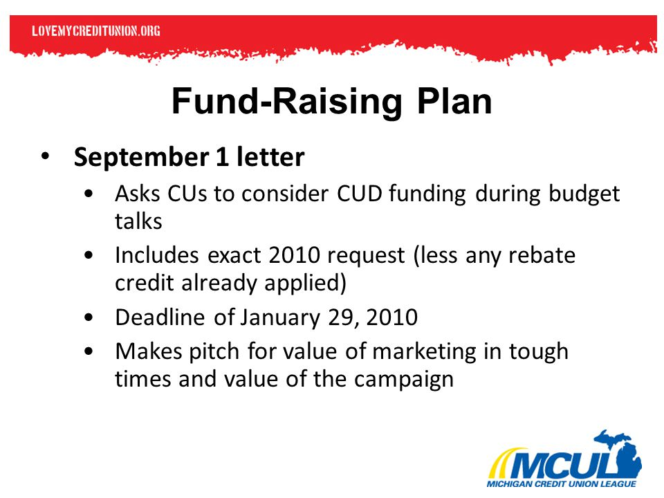 Fund-Raising Plan September 1 letter Asks CUs to consider CUD funding during budget talks Includes exact 2010 request (less any rebate credit already