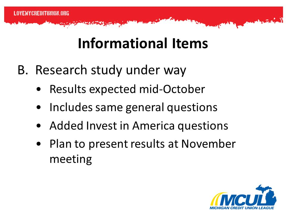 Informational Items B. Research study under way Results expected mid-October Includes same general questions Added Invest in America questions Plan to