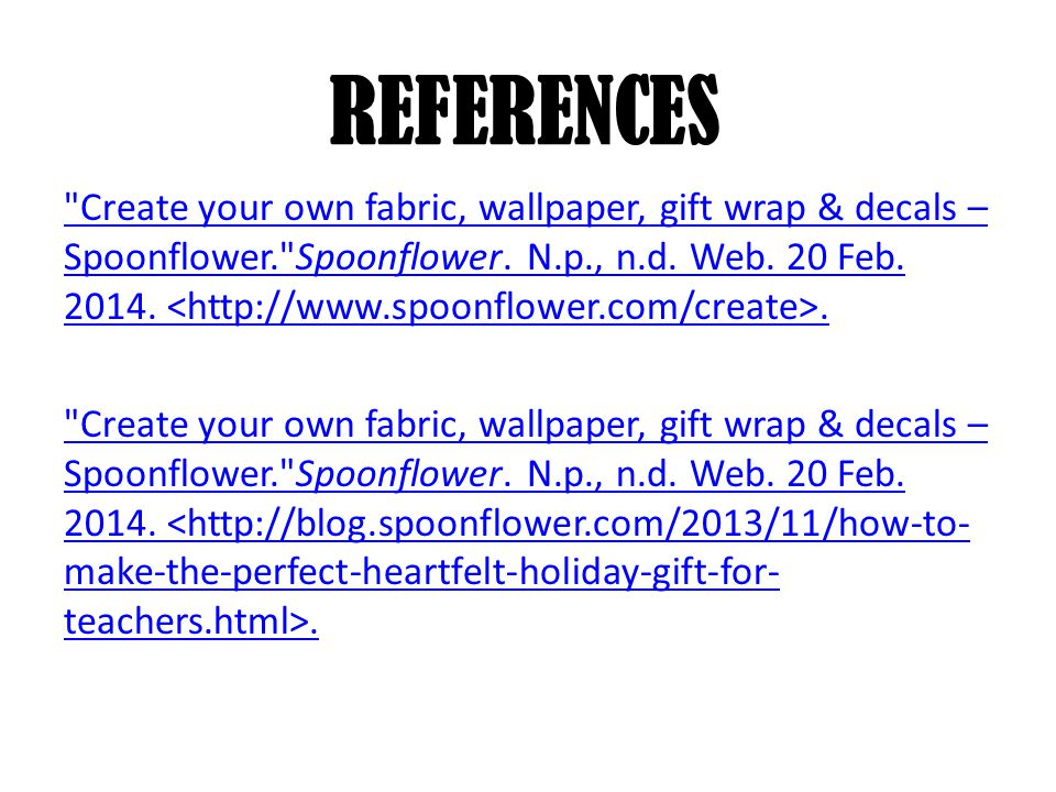 REFERENCES Create your own fabric, wallpaper, gift wrap & decals – Spoonflower. Spoonflower.