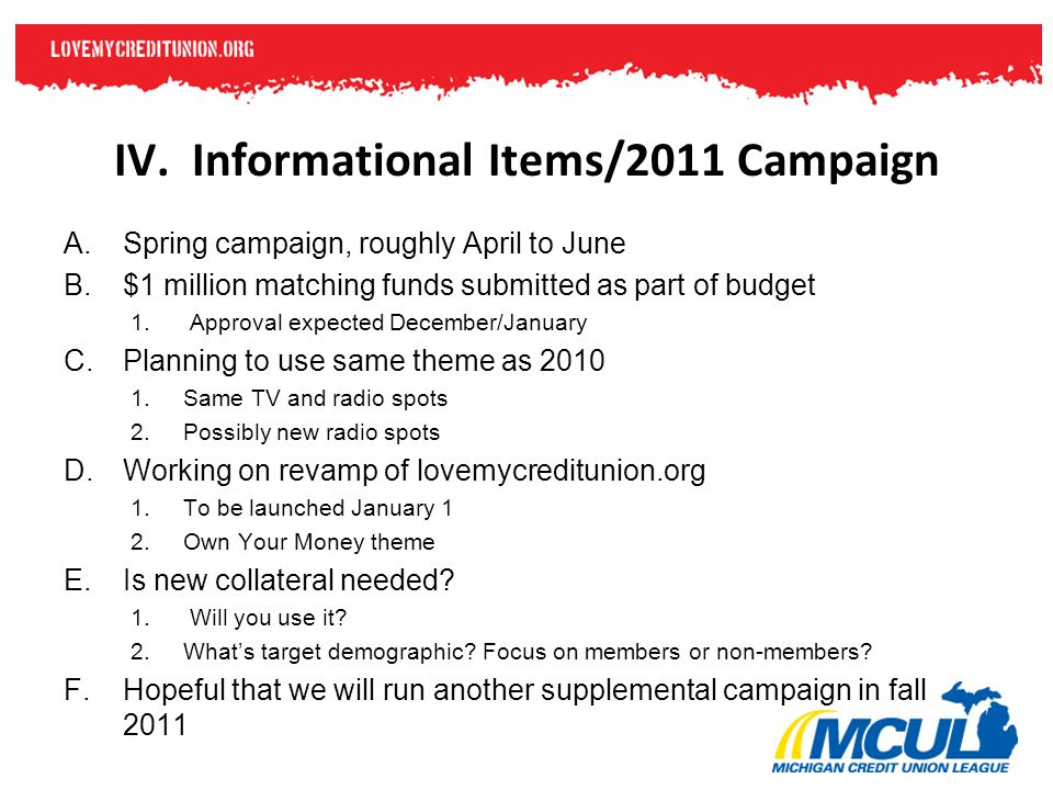 IV. Informational Items/2011 Campaign A.Spring campaign, roughly April to June B.$1 million matching funds submitted as part of budget 1. Approval exp