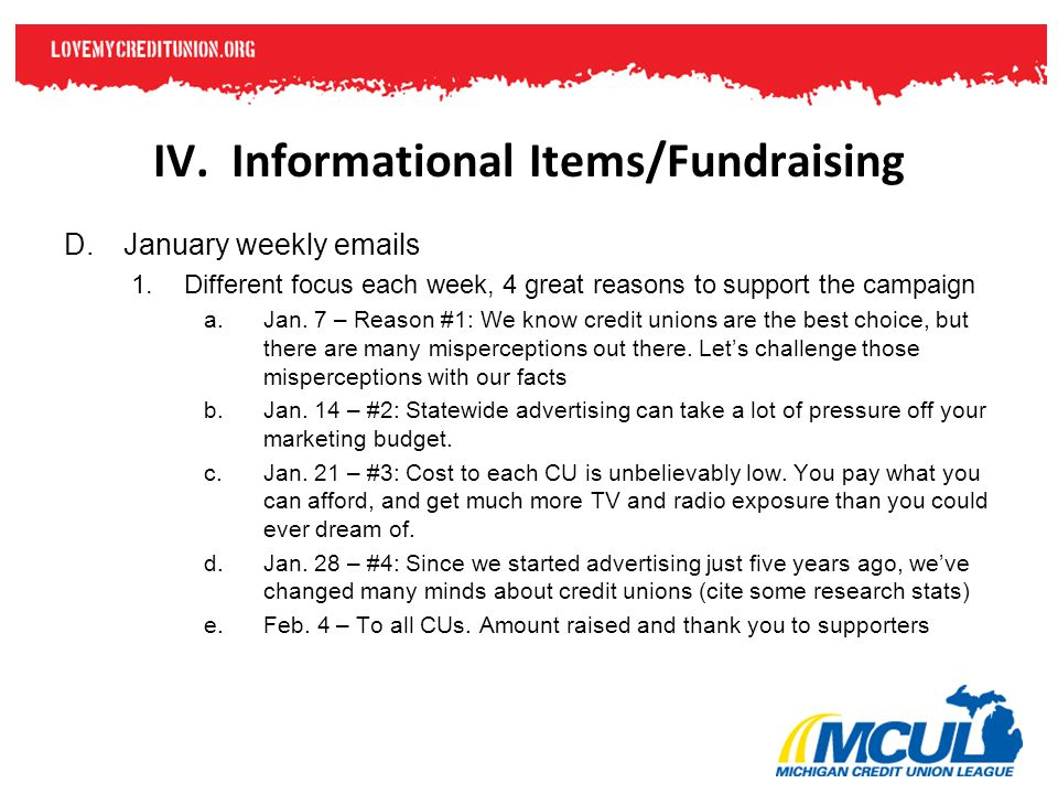 IV. Informational Items/Fundraising D.January weekly emails 1.Different focus each week, 4 great reasons to support the campaign a.Jan. 7 – Reason #1:
