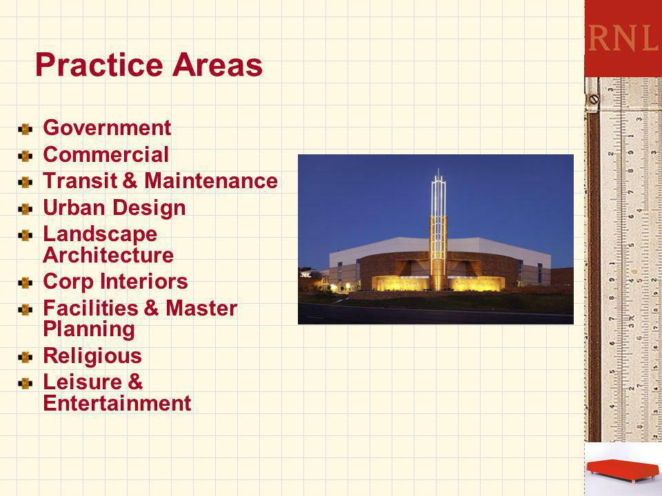 Practice Areas Government Commercial Transit & Maintenance Urban Design Landscape Architecture Corp Interiors Facilities & Master Planning Religious Leisure & Entertainment
