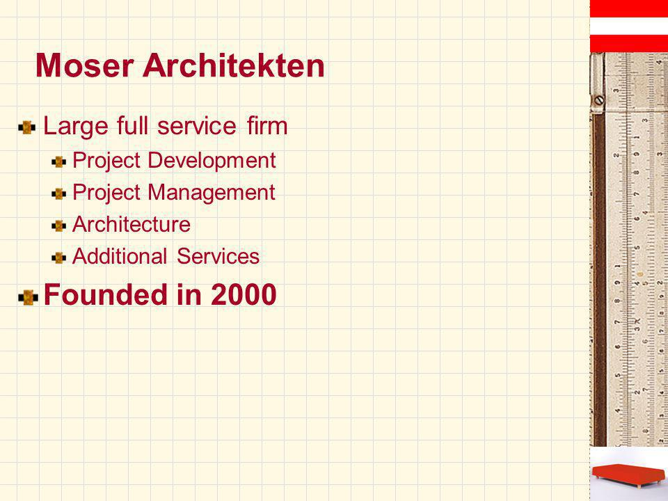 Moser Architekten Large full service firm Project Development Project Management Architecture Additional Services Founded in 2000