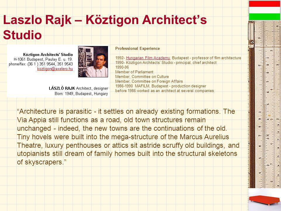 Laszlo Rajk – Köztigon Architect's Studio Architecture is parasitic - it settles on already existing formations.