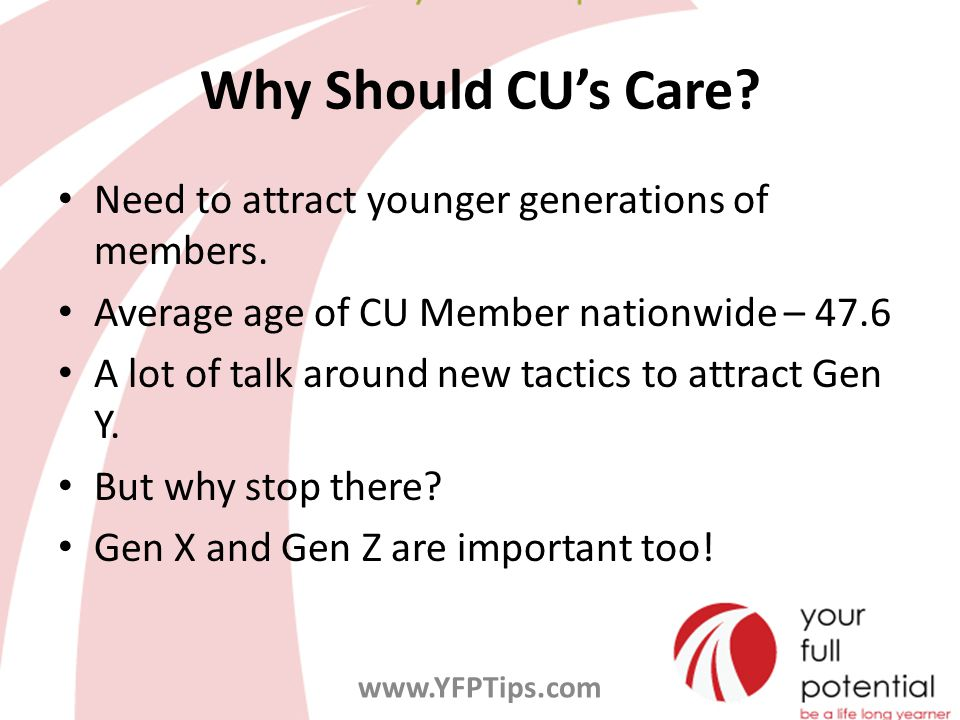 Why Should CU's Care. Need to attract younger generations of members.