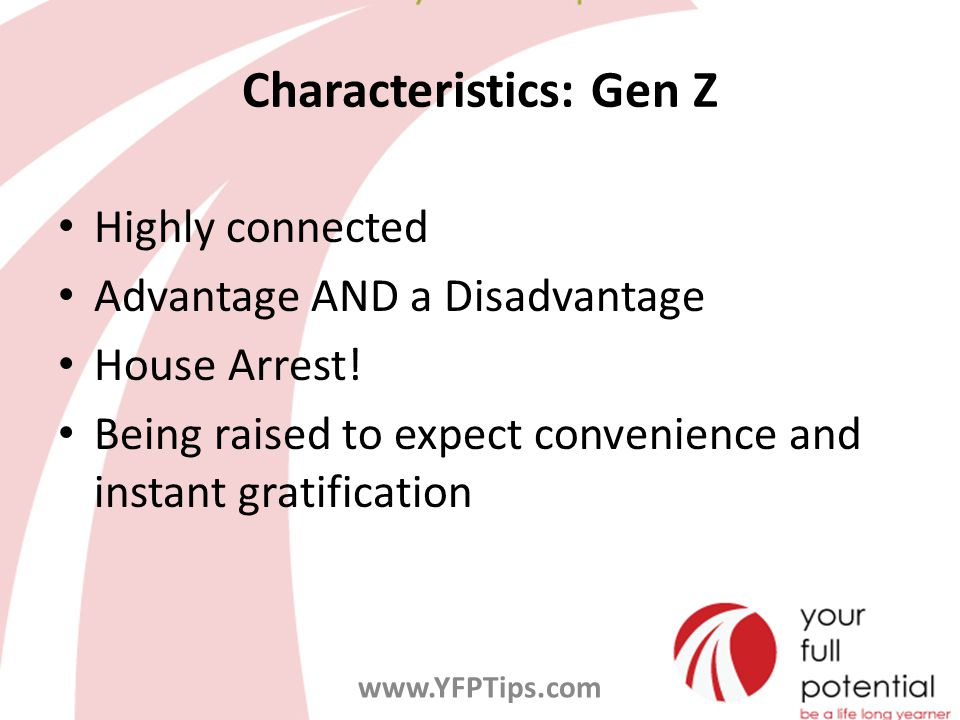Characteristics: Gen Z Highly connected Advantage AND a Disadvantage House Arrest.