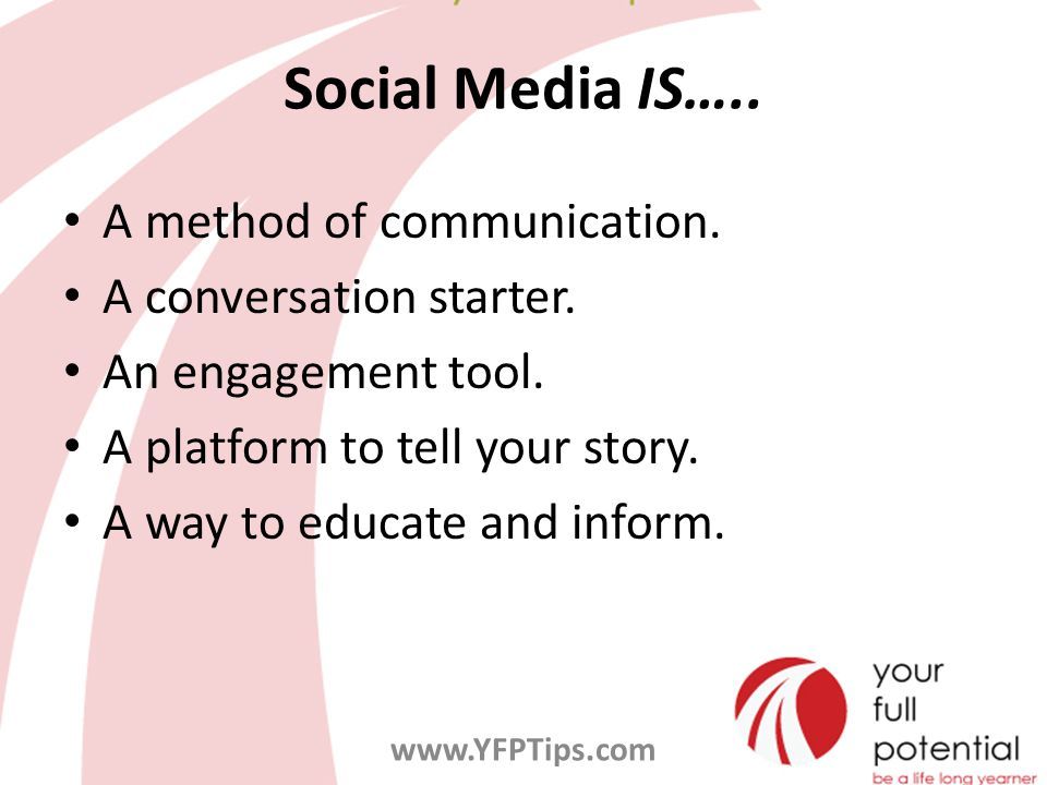 Social Media IS….. A method of communication. A conversation starter.