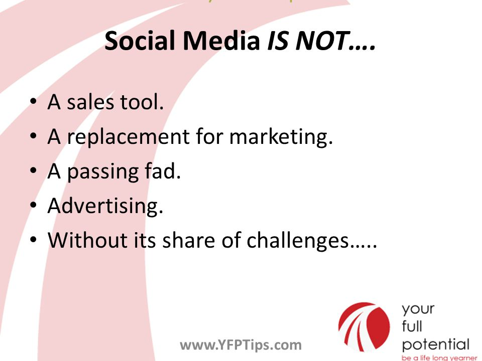 Social Media IS NOT…. A sales tool. A replacement for marketing.