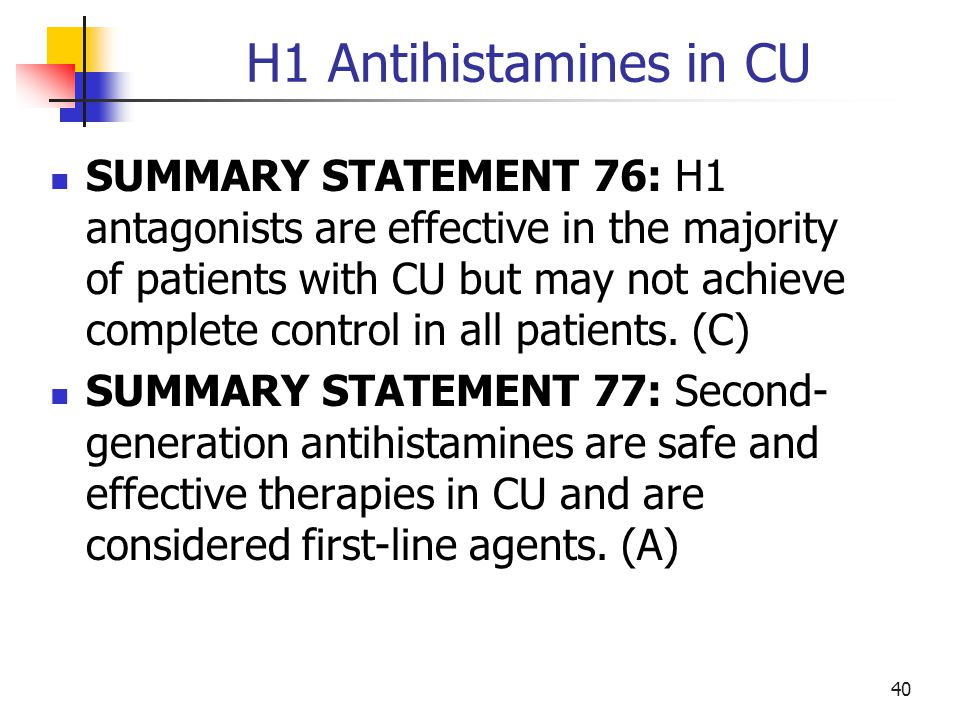H1 Antihistamines in CU SUMMARY STATEMENT 76: H1 antagonists are effective in the majority of patients with CU but may not achieve complete control in