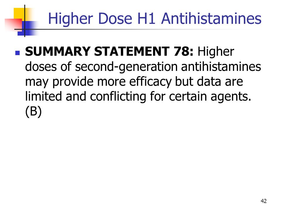 Higher Dose H1 Antihistamines SUMMARY STATEMENT 78: Higher doses of second-generation antihistamines may provide more efficacy but data are limited an