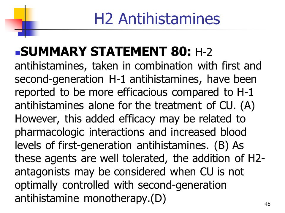 H2 Antihistamines SUMMARY STATEMENT 80: H-2 antihistamines, taken in combination with first and second-generation H-1 antihistamines, have been report