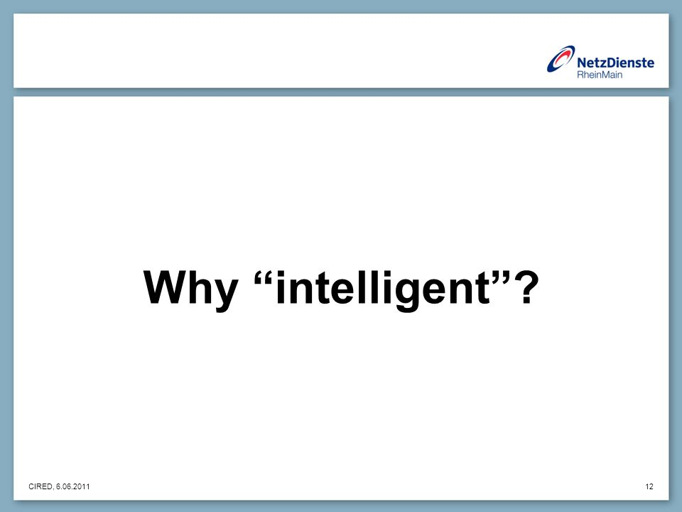 CIRED, 6.06.2011 12 Why intelligent
