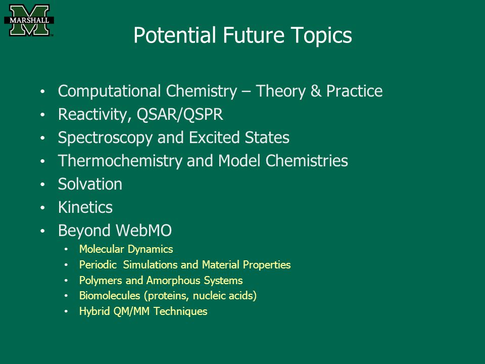 Potential Future Topics Computational Chemistry – Theory & Practice Reactivity, QSAR/QSPR Spectroscopy and Excited States Thermochemistry and Model Ch