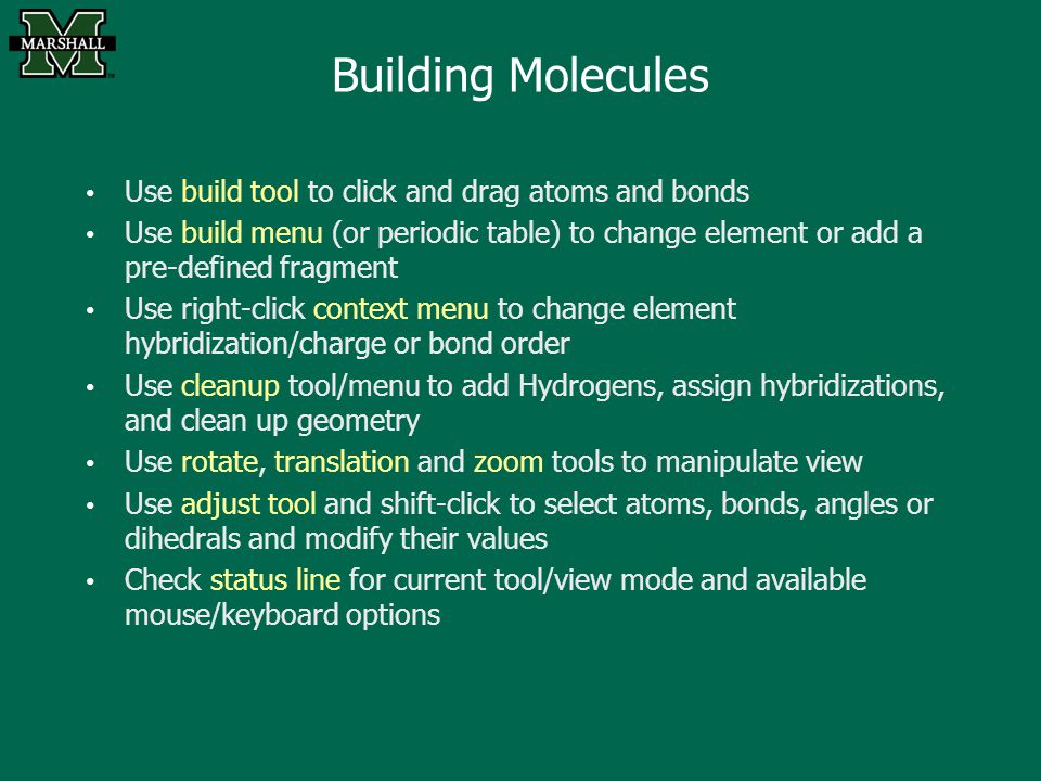 Building Molecules Use build tool to click and drag atoms and bonds Use build menu (or periodic table) to change element or add a pre-defined fragment